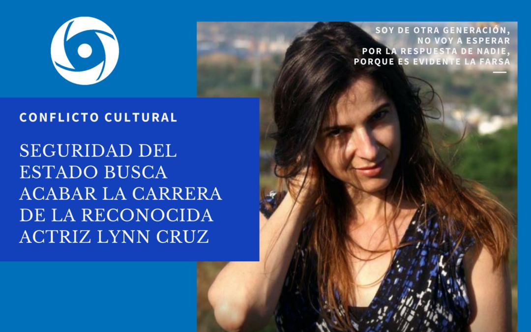 Seguridad del Estado busca acabar la carrera de la reconocida actriz Lynn Cruz