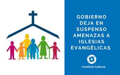Gobierno deja en suspenso amenazas contra iglesias evangélicas
