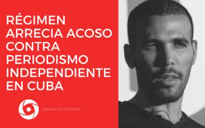 Régimen arrecia acoso contra periodismo independiente en Cuba