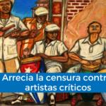 Arrecia la represión contra artistas críticos