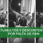 TUMULTOS Y DESCONTENTO POR FALTA DE PAN
