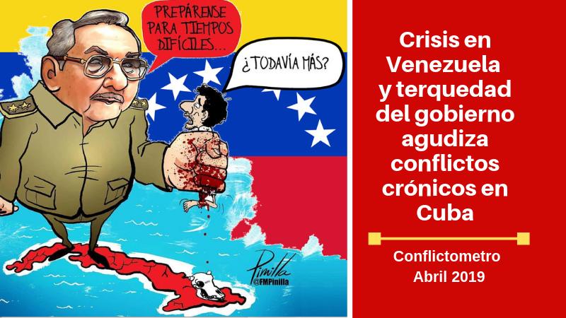 CONFLICTOMETRO ABRIL: Crisis en Venezuela y terquedad del gobierno agudiza conflictos crónicos en Cuba
