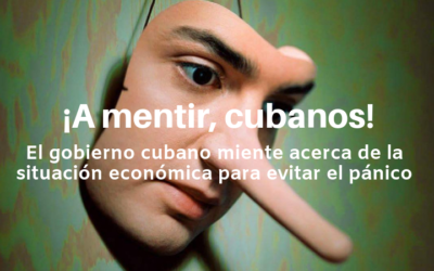 ¡A mentir, cubanos! El gobierno cubano miente acerca de la situación económica para evitar el pánico