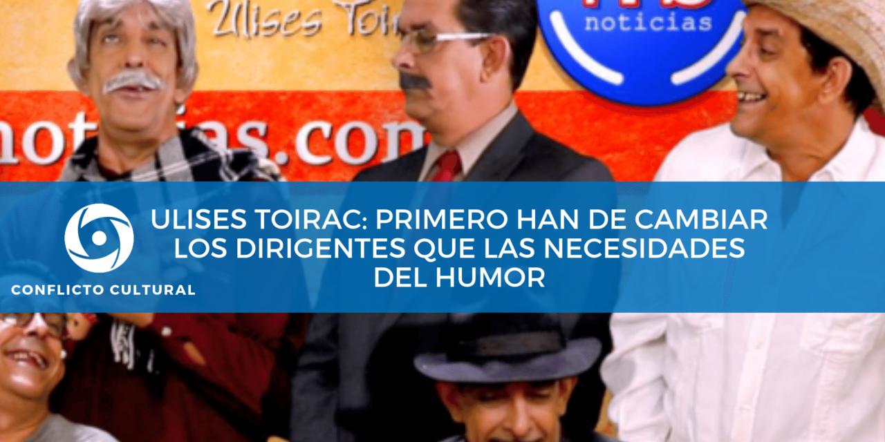 """ULISES TOIRAC: """"Primero han de cambiar los dirigentes que las necesidades del humor"""""""
