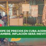 Tope de precios en Cuba acerca el hambre, inflación será inevitable